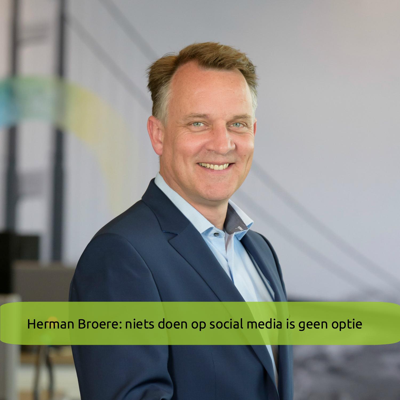 Herman Broere: Niets Doen Op Social Media Is Geen Optie
