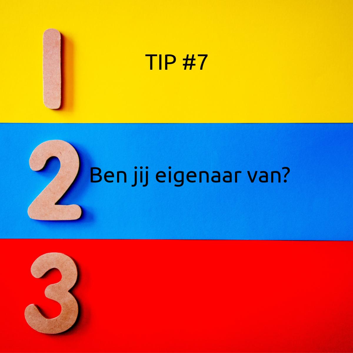 Tip #7 – Ben Jij Eigenaar Van?